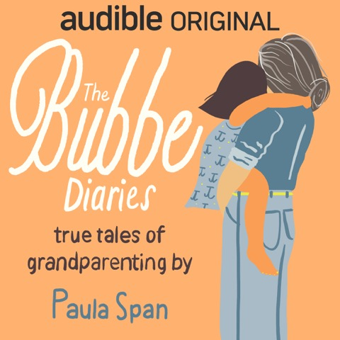 The Bubbe Diaries true tales of grandparenting by Paula Span